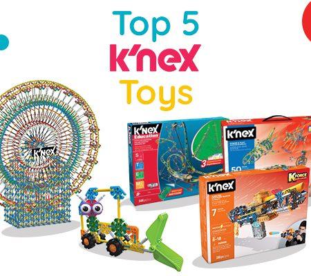 Top 5 K'nex Toys