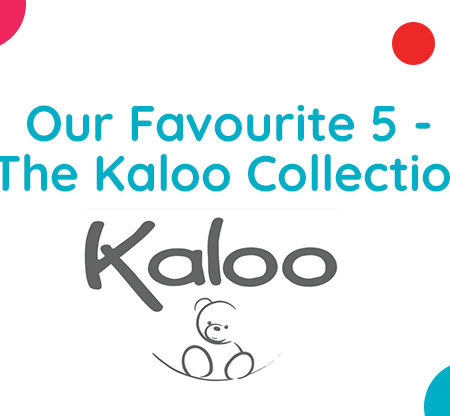 Our Favourite 5 – The Kaloo Collection